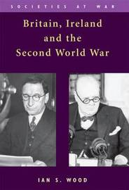 Britain, Ireland and the Second World War by Ian S Wood image