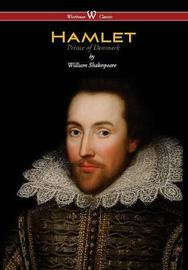 Hamlet - Prince of Denmark (Wisehouse Classics Edition) by William Shakespeare