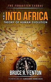 The Forgotten Exodus the Into Africa Theory of Human Evolution by Bruce Fenton