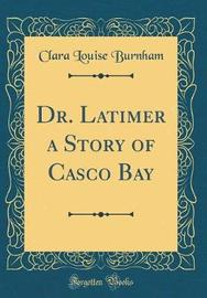 Dr. Latimer a Story of Casco Bay (Classic Reprint) by Clara Louise Burnham