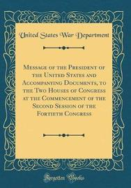 Message of the President of the United States and Accompanying Documents, to the Two Houses of Congress at the Commencement of the Second Session of the Fortieth Congress (Classic Reprint) by United States War Department image