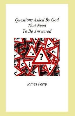 Questions Asked by God That Need to Be Answered by James Perry image