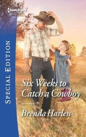 Six Weeks to Catch a Cowboy by Brenda Harlen