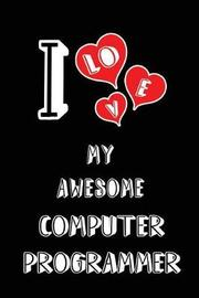 I Love My Awesome Computer Programmer by Lovely Hearts Publishing