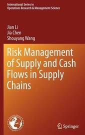 Risk Management of Supply and Cash Flows in Supply Chains by Jian Li
