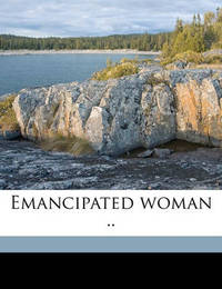 Emancipated Woman .. by William R Gray