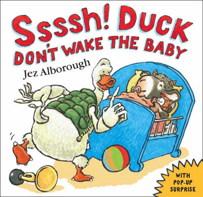 Ssssh! Duck Don't Wake the Baby by Jez Alborough