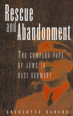 Rescue and Abandonment: the Complex Fate of Jews in Nazi Germany by Charlotte Kahane