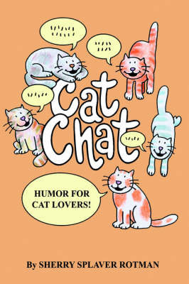 Cat Chat: Humor for Cat Lovers by Sherry Splaver Rotman