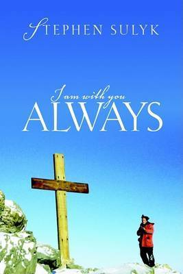 I Am with You Always by Stephen Sulyk
