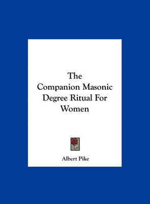 The Companion Masonic Degree Ritual for Women by Albert Pike