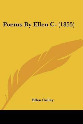 Poems By Ellen C- (1855) by Ellen Culley