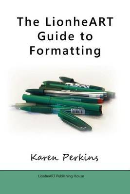 The LionheART Guide to Formatting by Karen Perkins