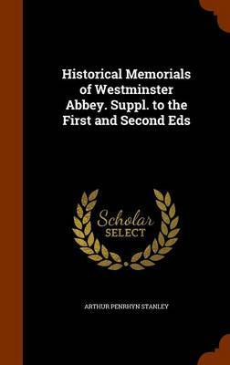 Historical Memorials of Westminster Abbey. Suppl. to the First and Second Eds by Arthur Penrhyn Stanley