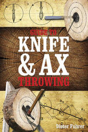 Guide to Knife and Ax Throwing by Dieter Fuhrer