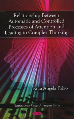 Relationship Between Automatic & Controlled Processes of Attention & Leading to Complex Thinking by Rosa Angela Fabio