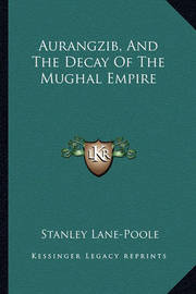 Aurangzib, and the Decay of the Mughal Empire by Stanley Lane Poole