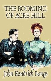 The Booming of Acre Hill by John Kendrick Bangs, Fiction, Fantasy, Fairy Tales, Folk Tales, Legends & Mythology by John Kendrick Bangs