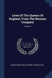 Lives of the Queens of England, from the Norman Conquest; Volume 4 by Agnes Strickland