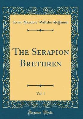 The Serapion Brethren, Vol. 1 (Classic Reprint) by Ernst Theodore Wilhelm Hoffmann