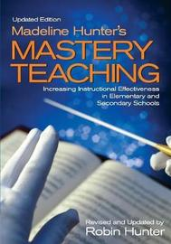 Madeline Hunter's Mastery Teaching by Robin Hunter