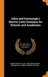 Allen and Greenough's Shorter Latin Grammar for Schools and Academies by Joseph Henry Allen