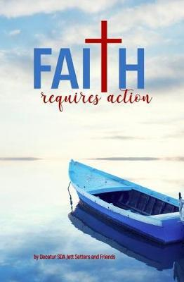 Faith Requires Action by Jett Setters And Friends