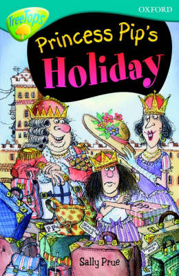 Oxford Reading Tree: Level 9: Treetops Fiction More Stories A: Princess Pip's Holiday by Sally Prue image