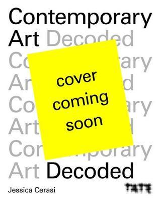 Tate: Contemporary Art Decoded by Jessica Cerasi