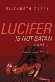 Lucifer Is Not Satan Part 2 by Elizabeth Derry