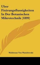 Uber Fixirungsflussigkeiten in Der Botanischen Mikrotechnik (1899) by Waldemar Von Wasielewski image