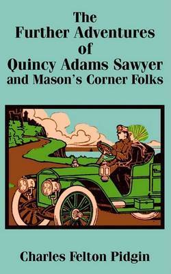 The Further Adventures of Quincy Adams Sawyer and Mason's Corner Folks, the by Charles Felton Pidgin