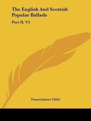 The English and Scottish Popular Ballads: Part II, V3