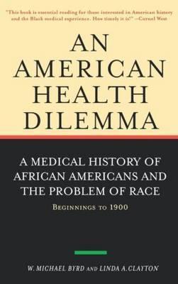 An American Health Dilemma by W.Michael Byrd