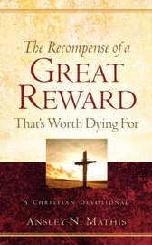 The Recompense of a Great Reward That's Worth Dying for by Ansley N. Mathis image
