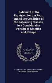 Statement of the Provision for the Poor, and of the Condition of the Labouring Classes, in a Considerable Portion of America and Europe by Nassau William Senior