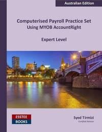 Computerised Payroll Practice Set Using Myob Accountright by Syed Tirmizi