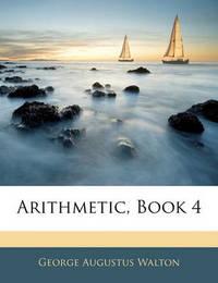 Arithmetic, Book 4 by George Augustus Walton