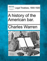 A History of the American Bar. by Charles Warren