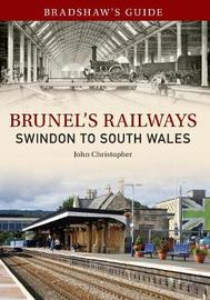 Bradshaw's Guide Brunel's Railways Swindon to South Wales by John Christopher