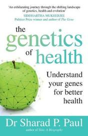 The Genetics of Health: Understand Your Genes for Better Health by Sharad P. Paul