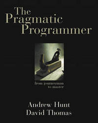 The Pragmatic Programmer: From Journeyman to Master by Andy Hunt