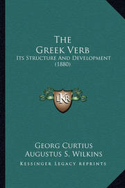 The Greek Verb: Its Structure and Development (1880) by Georg Curtius