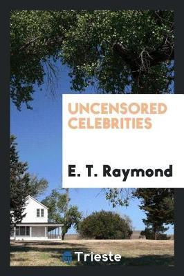 Uncensored Celebrities by E T Raymond