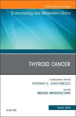 Thyroid Cancer, An Issue of Endocrinology and Metabolism Clinics of North America