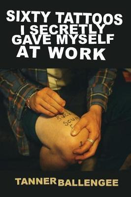 Sixty Tattoos I Secretly Gave Myself at Work by Tanner Ballengee image