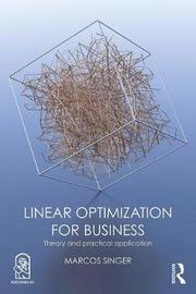 Linear Optimization for Business by Marcos Singer