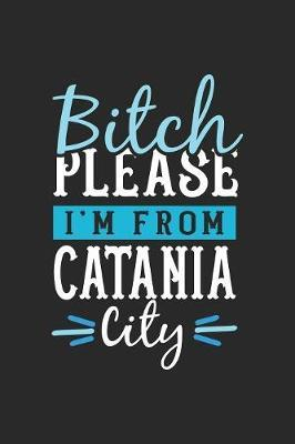 Bitch Please I'm From Catania City by Maximus Designs