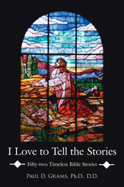 I Love to Tell the Stories by Paul D. Grams Ph.D. D.D. image
