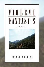 Violent Fantasy's by Donald Whitman